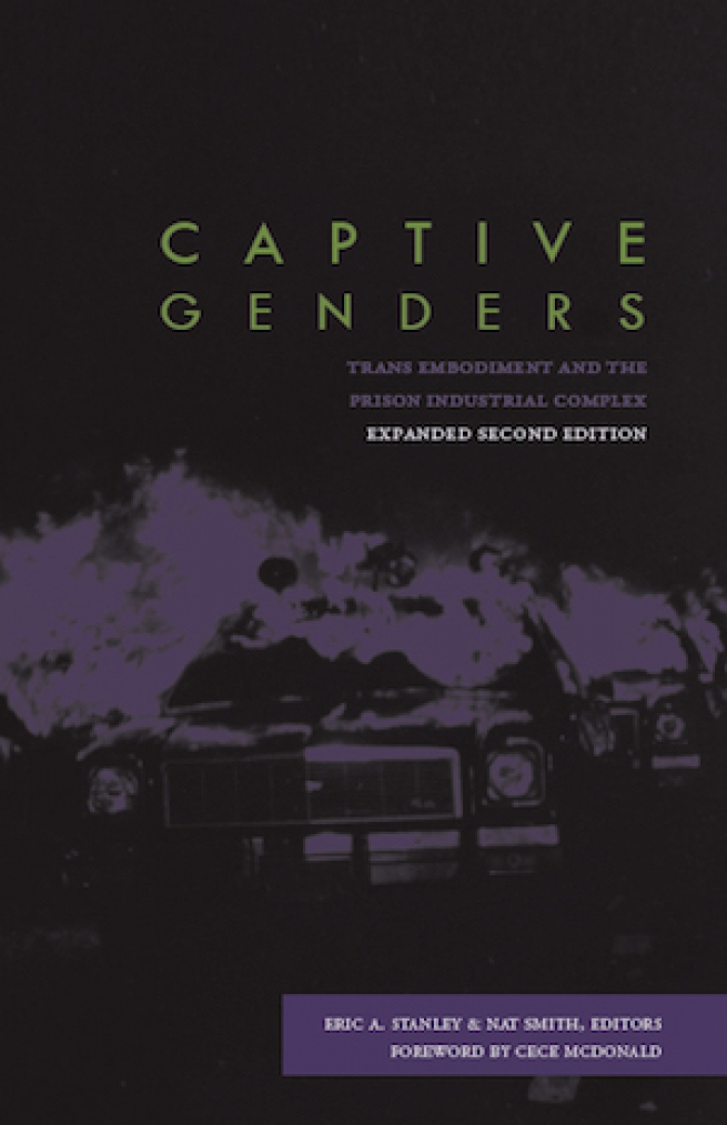 """""""Captive Genders: Trans Embodiment and the Prison Industrial Complex,"""" ed. Eric A. Stanley and Nat Smith"""