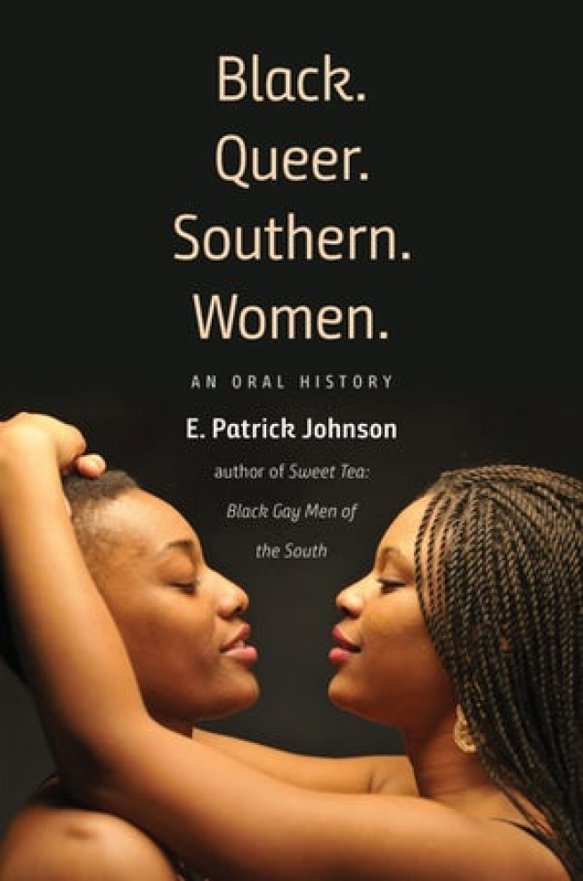 """""""Black. Queer. Southern. Women.: An Oral History,"""" E. Patrick Johnson"""