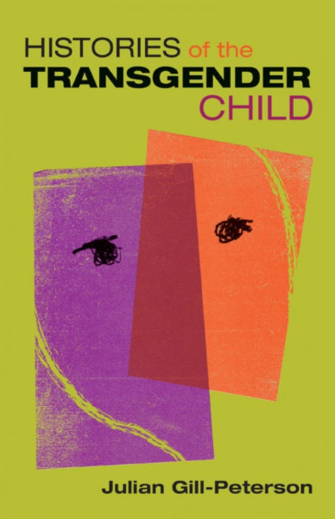 """""""Histories of the Transgender Child,"""" Julian Gill-Peterson"""