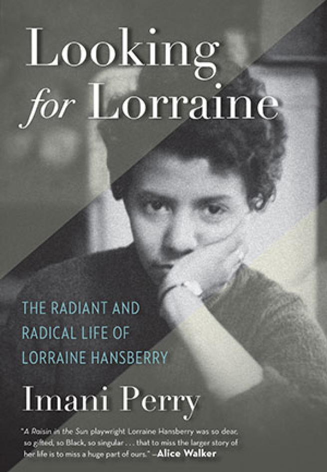 """""""Looking for Lorraine: The Radiant and Radical Life of Lorraine Hansberry,"""" Imani Perry"""