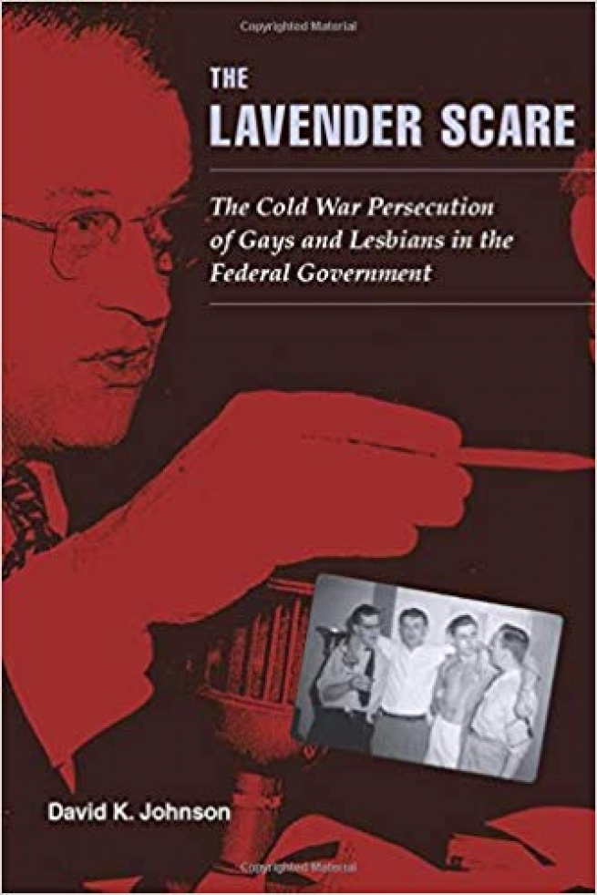 """""""The Lavender Scare: The Cold War Persecution of Gays and Lesbians in the Federal Government,"""" David K. Johnson"""