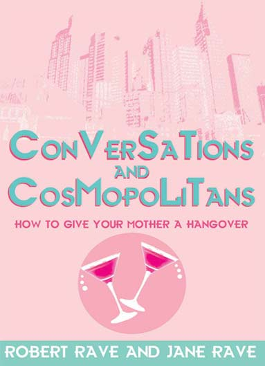 Conversations & Cosmopolitans: How to Give Your Mother a Hangover