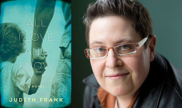 Catching Up With Judith Frank, Author of All I Love & Know