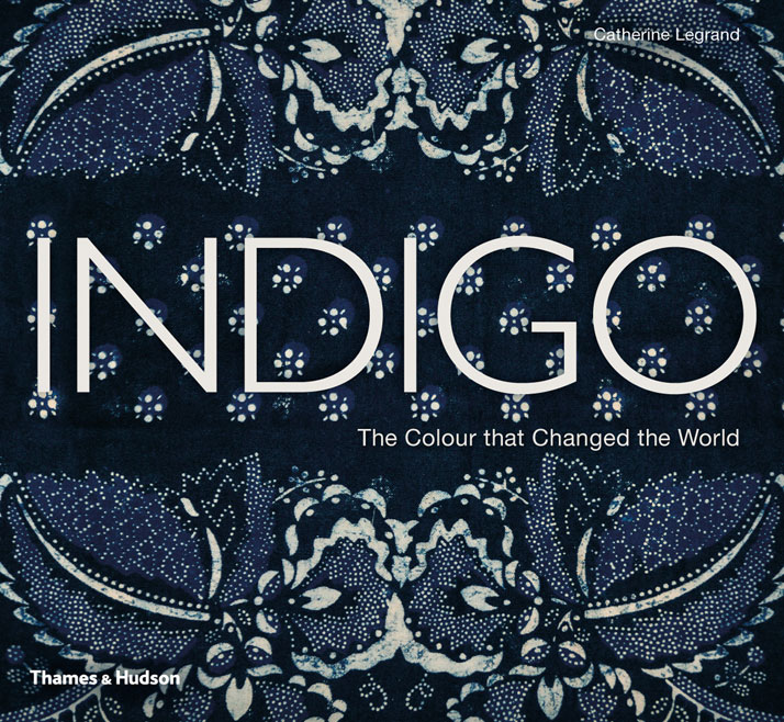 Indigo The Colour That Changed The World Catherine Legrand Thames And Hudson Yatzer 2