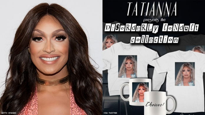 Tatianna Is Selling 'Disorderly Conduct' Merch After Her Arrest